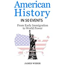 History: American History in 50 Events: From First Immigration to World Power (US History, History Books, USA History) (History in 50 Events Series Book 2) (English Edition)