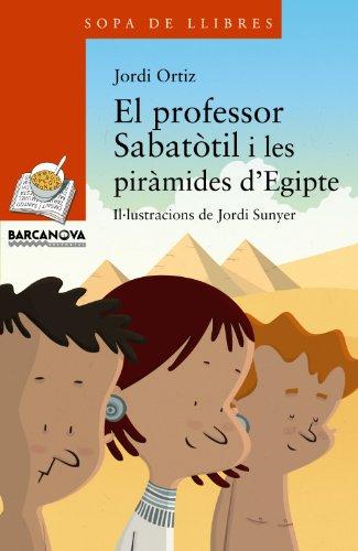 El professor Sabatòtil i les piràmides d'Egipte (Llibres Infantils I Juvenils - Sopa De Llibres. Sèrie Taronja) por Jordi Ortiz