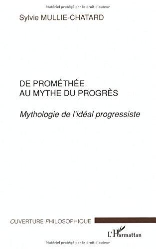 De Prométhée au mythe du progrès: Mythologie de l'idéal progressiste par Sylvie Mullie-Chatard