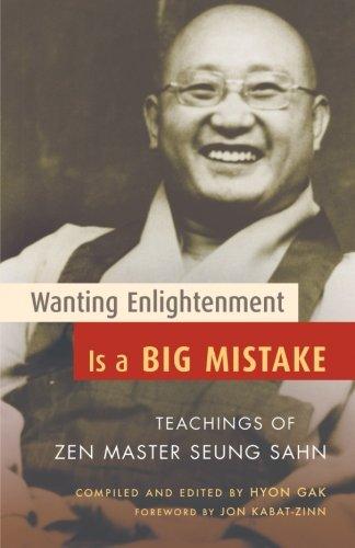 Wanting Enlightenment Is a Big Mistake: Teachings of Zen Master Seung San: Teachings of ZEN Master Seung Sahn (Shambhala Pocket Classics)