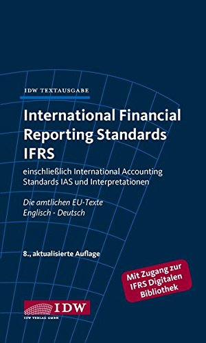 International Financial Reporting Standards IFRS: IDW Textausgabe einschließlich International Accounting Standards (IAS) und Interpretationen. Die amtlichen EU-Texte Englisch-Deutsch, Stand: 10/2014