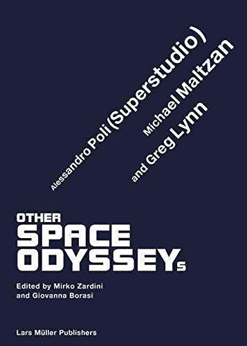 [(Other Space Odysseys : Alessandro Poli (Superstudio), Michael Maltzan and Greg Lynn)] [Edited by Giovanna Borasi ] published on (June, 2010)