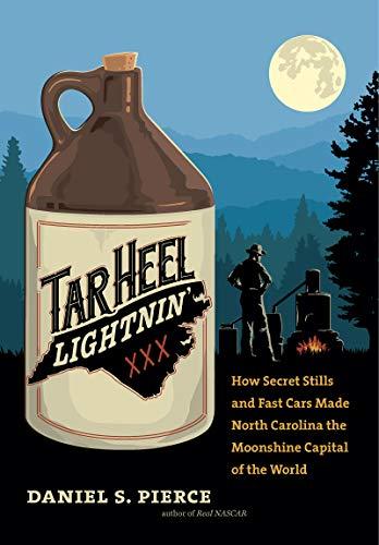 Tar Heel Lightnin': How Secret Stills and Fast Cars Made North Carolina the Moonshine Capital of the World (English Edition)