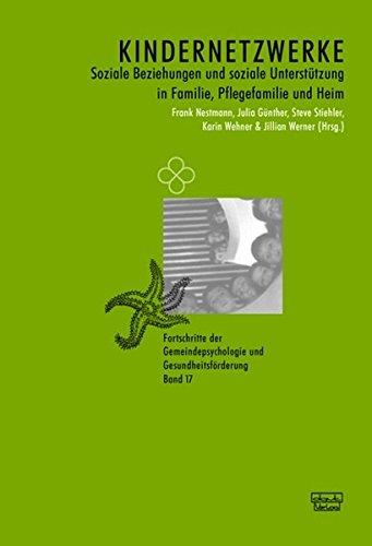 Kindernetzwerke: Soziale Beziehungen und soziale Unterstützung in Familie, Pflegefamilie und Heim (Fortschritte der Gemeindepsychologie und Gesundheitsförderung (FGG))