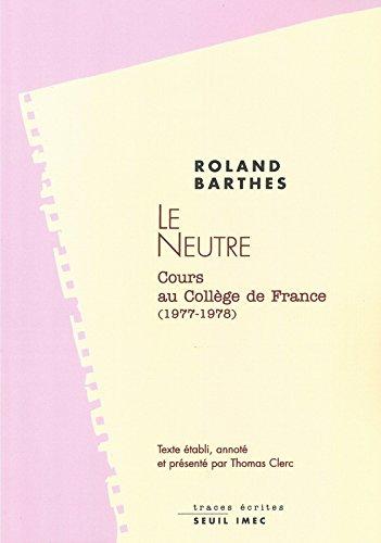 Le neutre. Notes de cours au Collège de France (1977-1978) par Roland Barthes