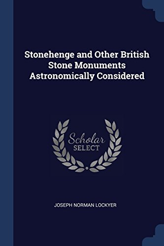 Stonehenge and Other British Stone Monuments Astronomically Considered