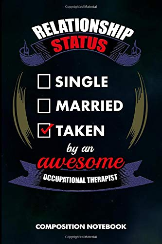 Relationship Status Single Married Taken by an Awesome Occupational Therapist: Composition Notebook, Birthday Journal for OT Therapy Professional Doctors to write on