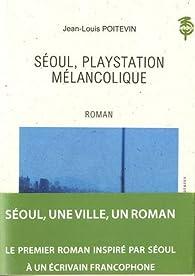 Séoul, Playstation mélancolique par Jean-Louis Poitevin