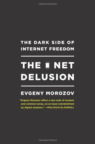 Net Delusion: The Dark Side of Internet Freedom