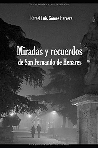 Miradas y recuerdos de San Fernando de Henares por Rafael Luis Gómez Herrera