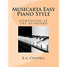 Musicarta Easy Piano Style: Composing at the keyboard by R A Chappell (2015-06-16)