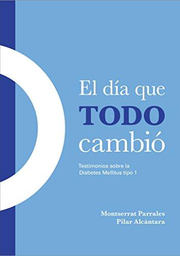 El día que todo cambió: testimonios sobre la diabetes mellitus tipo 1 por Montserrat Parrales y Pilar Alcántara