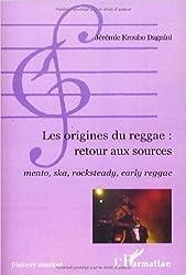Les origines du reggae : Retour aux sources. Mento, ska, rocksteady, early reggae. de Kroubo Dagnini Jeremie ( 29 septembre 2008 )