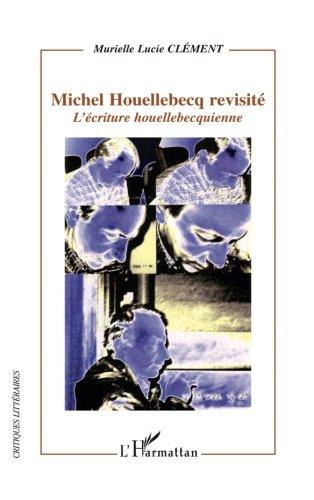 Michel Houellebecq revisité: L'écriture houellebecquienne