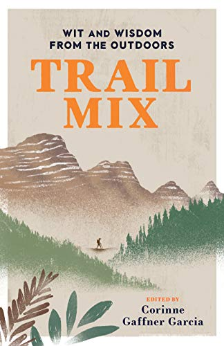 Trail Mix: Wit & Wisdom from the Outdoors