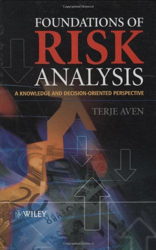 Foundations of Risk Analysis: A Knowledge and Decision-Oriented Perspective (Wiley Series in Probability and Statistics)