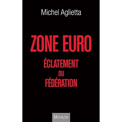 Zone euro : Eclatement ou fédération (ESSAI)