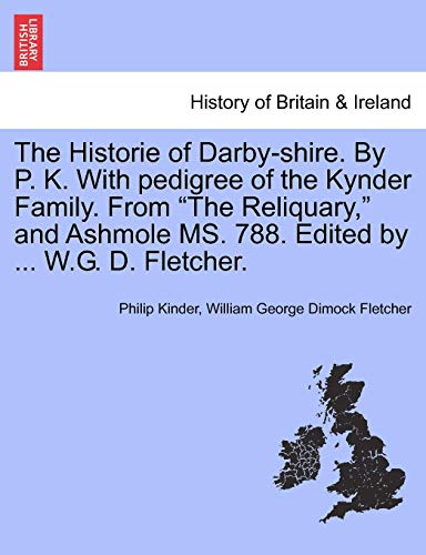 The Historie of Darby-shire. By P. K. With pedigree of the Kynder Family. From