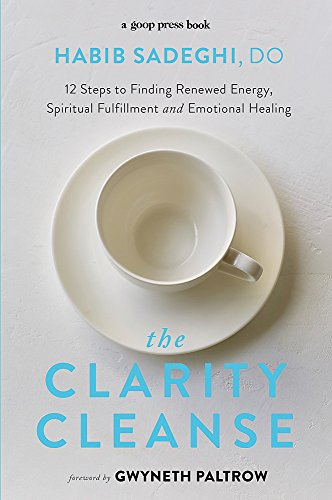 The Clarity Cleanse: 12 Steps to Finding Renewed Energy, Spiritual Fulfilment and Emotional Healing por Dr Habib Sadeghi