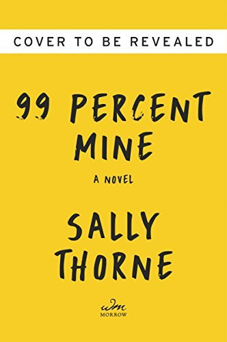 99 Percent Mine: A Novel by [Thorne, Sally]