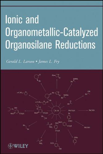 Ionic and Organometallic-Catalyzed Organosilane Reductions (Organic Reactions, Band 71)