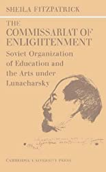 The Commissariat of Enlightenment: Soviet Organization of Education and the Arts under Lunacharsky, October 1917-1921 (Cambridge Russian, Soviet and Post-Soviet Studies) by Sheila Fitzpatrick (1971-01-29)