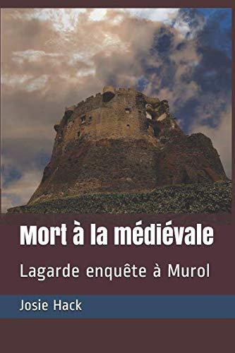 Mort à la médiévale: Lagarde enquête à Murol par Josie Hack