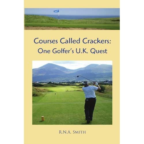 Courses Called Crackers: One Golfer's U.K. Quest by R N.A. Smith (2010-08-17)