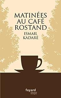 Matinées au Café Rostand par Ismaïl Kadaré