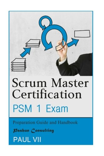 Scrum Master Certification: PSM Exam: Preparation Guide and Handbook