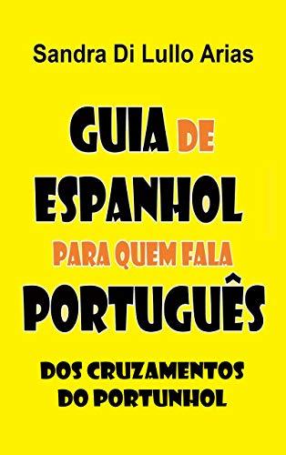 Guia de Espanhol para quem fala Português: dos cruzamentos do portunhol (Portuguese Edition)