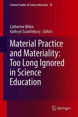 Material Practice and Materiality: Too Long Ignored in Science Education (Cultural Studies of Science Education, Band 18)
