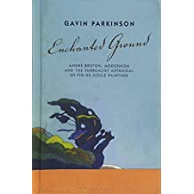 Enchanted Ground: André Breton, Modernism and the Surrealist Appraisal of Fin-de-Siècle Painting