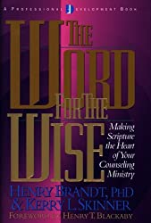 The Word for the Wise: Making Scripture the Heart of Your Counseling Ministry by Henry R. Brandt (1995-09-02)