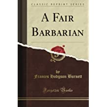 A Fair Barbarian (Classic Reprint) by Frances Hodgson Burnett (2012-08-21)