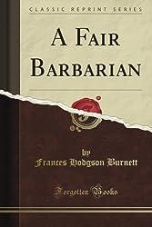A Fair Barbarian (Classic Reprint) by Frances Hodgson Burnett (2012-08-21)
