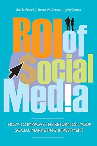 ROI of Social Media: How to Improve the Return on Your Social Marketing Investment by Guy Powell (2011-03-22)