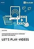 Let's Play-Videos. Kommunikationstheoretische Einordnung und inhaltliche Analyse: Youtube als Plattform für Let's Play