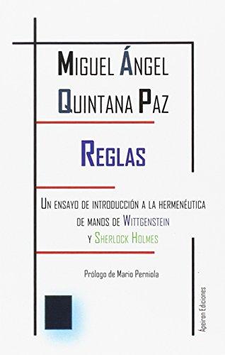 Reglas: Un ensayo de introducción a la hermenéutica de manos de Wittgenstein y Sherlock Holmes por Miguel Ángel Quintana Paz