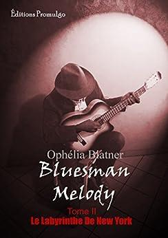 Bluesman Melody: Le Labyrinthe de New York par [Blatner, Ophelia]
