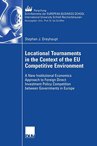 Locational Tournaments in the Context of the EU Competitive Environment: A New Institutional Economics Approach to Foreign Direct Investment Policy ... SCHOOL Schloß Reichartshausen (56), Band 56)