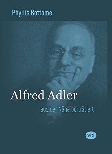 Alfred Adler: - aus der Nähe porträtiert