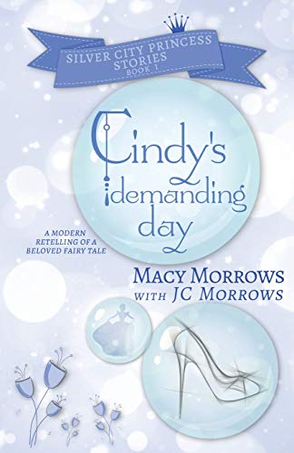 Cindy's Demanding Day (Silver City Princess Stories, Band 1)