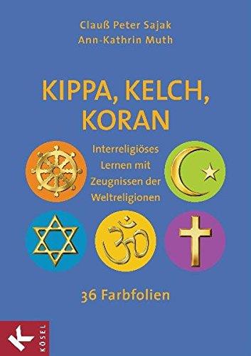 Kippa, Kelch, Koran: Interreligiöses Lernen mit Zeugnissen der Weltreligionen - 36 Farbfolien