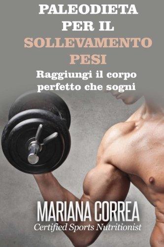PALEODIETA Per il  SOLLEVAMENTO PESI: Raggiungi il corpo perfetto che sogni por Mariana Correa