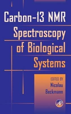 [Carbon-13 NMR Spectroscopy of Biological Systems] (By: Nicolau Beckmann) [published: April, 1995]