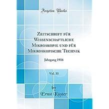 Zeitschrift für Wissenschaftliche Mikroskopie und für Mikroskopische Technik, Vol. 33: Jahrgang 1916 (Classic Reprint)