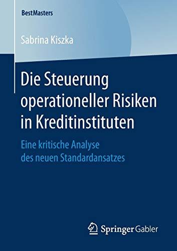 Die Steuerung operationeller Risiken in Kreditinstituten: Eine kritische Analyse des neuen Standardansatzes (BestMasters)