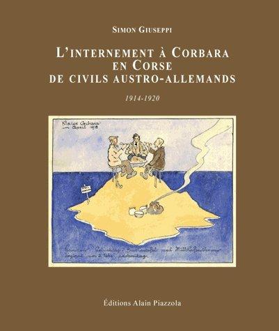 L'internement à Corbara en Corse de civils Austro-allemands 1914-1920