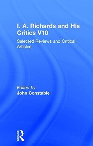 I A Richards & His Critics V10: Selected Reviews and Critical Articles (I.A. Richards: Selected Works 1919-1938) by John Constable (2001-12-13)